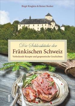 Die Schlossküche der Fränkischen Schweiz von Benker,  Reiner, Ringlein,  Birgit