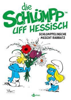 Die Schlümpp uff Hessisch: Schlumppelinsche mescht Rabbatz von Ehlert,  Sascha, Peyo