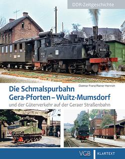 Die Schmalspurbahn Gera-Pforten – Wuitz-Mumsdorf und der Güterverkehr auf der Geraer Straßenbahn von Franz,  Dietmar, Heinrich,  Rainer