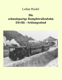 Die schmalspurige Dampfstraßenbahn Eltville-Schlangenbad von Riedel,  Lothar