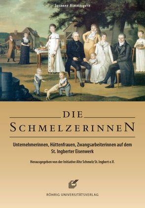 Die Schmelzerinnen. Unternehmerinnen, Hüttenfrauen, Zwangsarbeiterinnen auf dem St. Ingberter Eisenwerk von Nimmesgern,  Susanne
