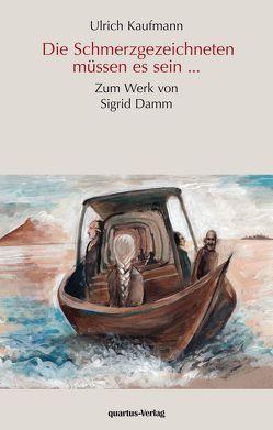 Die Schmerzgezeichneten müssen es sein… – Zum Werk von Sigrid Damm von Kaufmann,  Ulrich