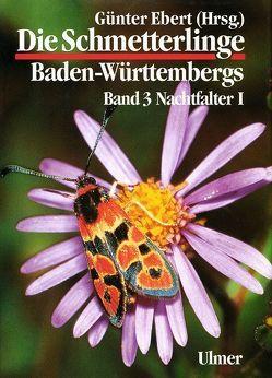 Die Schmetterlinge Baden-Württembergs Band 3 – Nachtfalter I von Ebert,  Günter