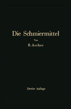 Die Schmiermittel ihre Art, Prüfung und Verwendung von Ascher,  Richard