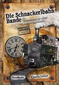 Die Schnackerlbahnbande: Showdown am alten Bahnhofsgelände von Lehner,  Klaudia