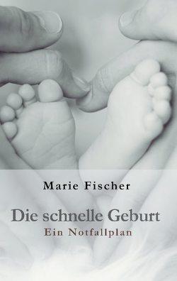 Die schnelle Geburt von Fischer,  Marie