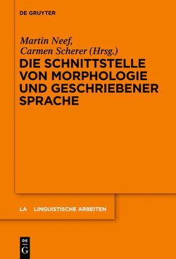 Die Schnittstelle von Morphologie und geschriebener Sprache von Neef,  Martin, Scherer,  Carmen