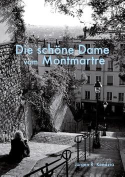 Die schöne Dame vom Montmartre von Kendzia,  Jürgen R.