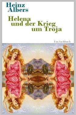 Die schöne Helena und der Krieg um Troja von Albers,  Heinz