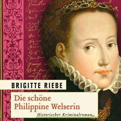 Die schöne Philippine Welserin von Reme,  Mignon, Riebe,  Brigitte