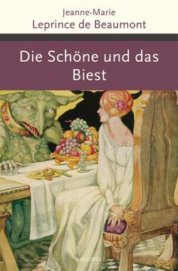 Die Schöne und das Biest und andere französische Märchen von Beaumont,  Jeanne-Marie Leprince de