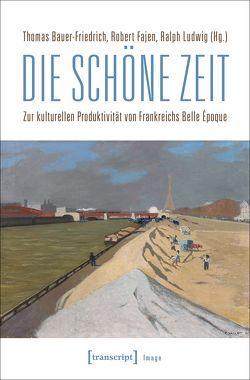 Die schöne Zeit von Bauer-Friedrich,  Thomas, Fajen,  Robert, Ludwig,  Ralph