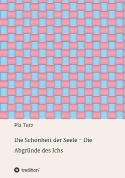 Die Schönheit der Seele – Die Abgründe des Ichs von Tutz,  Pia
