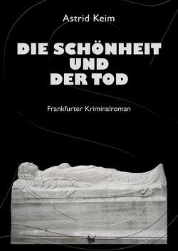 Die Schönheit und der Tod von Keim,  Astrid
