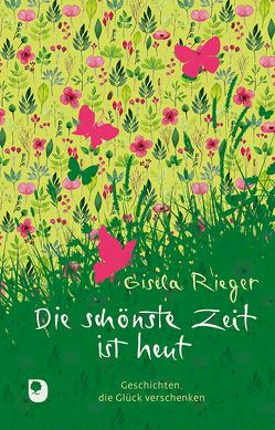 Die schönste Zeit ist heut von Rieger,  Gisela