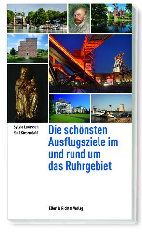 Die schönsten Ausflugsziele im und rund um das Ruhrgebiet von Kiesendahl,  Rolf, Lukassen,  Sylvia