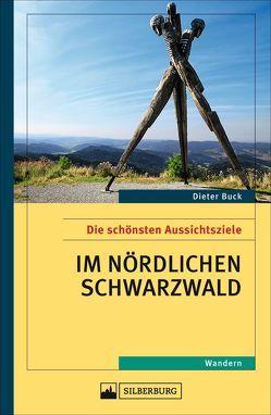 Die schönsten Aussichtsziele im nördlichen Schwarzwald von Buck,  Dieter