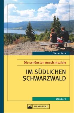 Die schönsten Aussichtsziele im südlichen Schwarzwald von Buck,  Dieter
