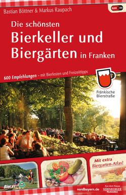 Die schönsten Bierkeller und Biergärten in Franken von Böttner,  Bastian, Raupach,  Markus