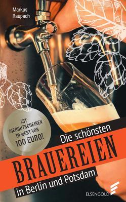 Die schönsten Brauereien in Berlin und Potsdam von Raupach,  Markus