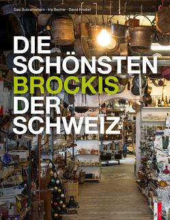 Die schönsten Brockis der Schweiz von Becher,  Iris, Capus,  Alex, Hohler,  Franz, Knobel,  David, Krohn,  Tim, Subramaniam,  Sasi
