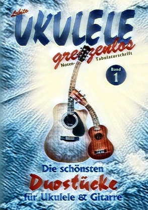 Die schönsten Duostücke für Ukulele und Gitarre von UKULELE grenzenlos,  Lobito
