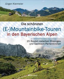 Die schönsten (E-)Mountainbike-Touren in den Bayerischen Alpen von Kiermeier,  Jürgen