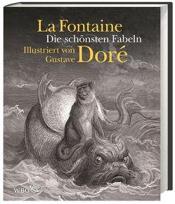 Die schönsten Fabeln von Bartsch,  Karola, Chatelain,  Jean-Marc, de la Fontaine,  Jean, Doré,  Gustave, Rey,  Alain