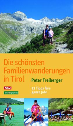 Die schönsten Familienwanderungen in Tirol von Freiberger,  Peter