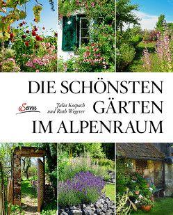Die schönsten Gärten im Alpenraum von Kospach,  Julia, Wegerer,  Ruth