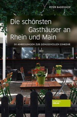 Die schönsten Gasthäuser an Rhein und Main von Badenhop,  Peter