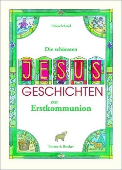 Die schönsten Jesus-Geschichten zur Erstkommunion von Schmid,  Tobias, Tkotz-Brandt,  Barbara
