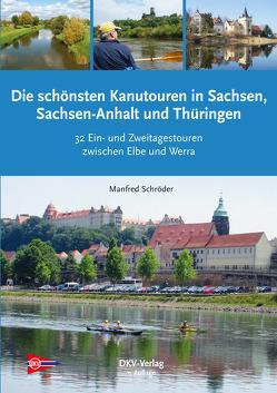 Die schönsten Kanu-Touren in Sachsen, Sachsen-Anahlt und Thüringen von Schröder,  Manfred