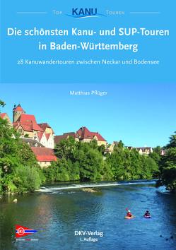 Die schönsten Kanu- und SUP-Touren in Baden-Württemberg von Pflüger,  Matthias