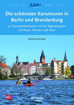 Die schönsten Kanutouren in Berlin und Brandenburg von Schröder,  Manfred