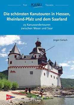 Die schönsten Kanutouren in Hessen, Rheinland-Pfalz und dem Saarland von Gerlach,  Jürgen