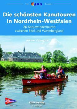Die schönsten Kanutouren in Nordrhein-Westfalen von Hennemann,  Michael