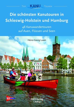 Die schönsten Kanutouren in Schleswig-Holstein und Hamburg von Luxen,  Heinz-Georg