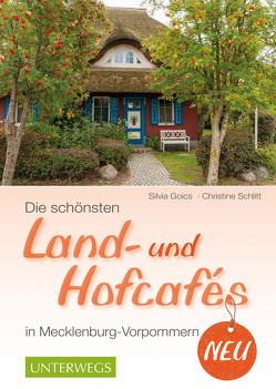 Die schönsten Land- und Hofcafés in Mecklenburg-Vorpommern von Goics,  Silvia, Schlitt,  Christine