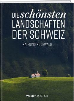 Die schönsten Landschaften der Schweiz von Rodewald,  Raimund