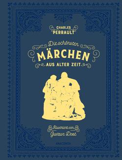 Die schönsten Märchen aus alter Zeit von Doré,  Gustave, Hartmann,  Moritz, Perrault,  Charles