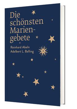 Die schönsten Mariengebete von Abeln,  Reinhard, Balling,  Adalbert L