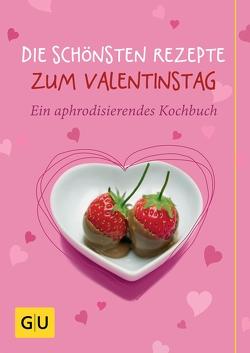 Die schönsten Rezepte zum Valentinstag von Bodensteiner,  Susanne, Cavelius,  Anna, Schuster,  Monika
