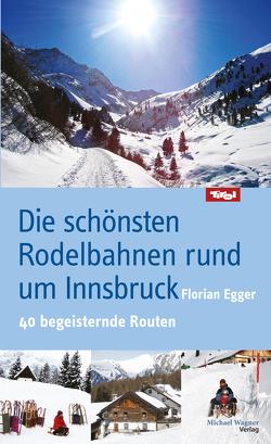 Die schönsten Rodelbahnen rund um Innsbruck von Egger,  Florian