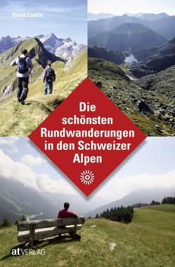 Die schönsten Rundwanderungen in den Schweizer Alpen von Coulin,  David