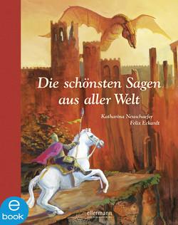 Die schönsten Sagen aus aller Welt von Eckardt,  Felix, Neuschaefer,  Katharina
