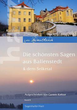 Die schönsten Sagen aus Ballenstedt von Kiehne,  Carsten