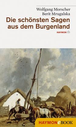 Die schönsten Sagen aus dem Burgenland von Morscher,  Wolfgang, Mrugalska-Morscher,  Berit