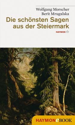 Die schönsten Sagen aus der Steiermark von Morscher,  Wolfgang, Mrugalska,  Berit