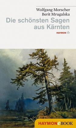 Die schönsten Sagen aus Kärnten von Morscher,  Wolfgang, Mrugalska-Morscher,  Berit